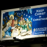 "The K of C sponsored a ""Keep Christ in Christmas"" billboard on Interstate 94 near Racine."